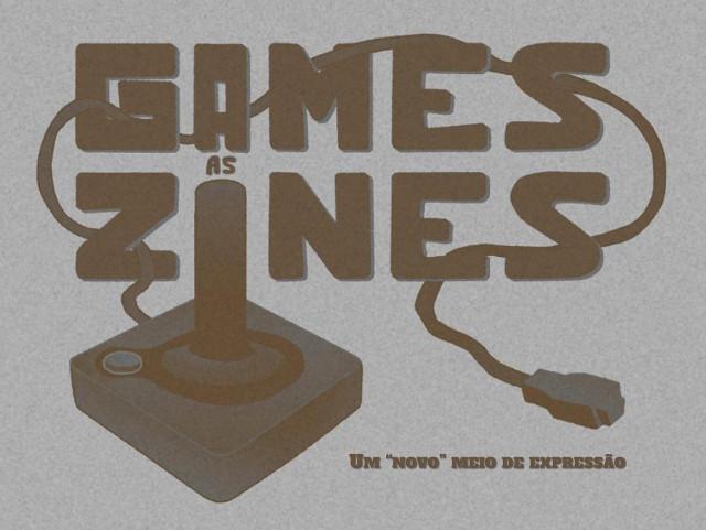 """Games as Zines – Um """"novo"""" meio de expressão"""
